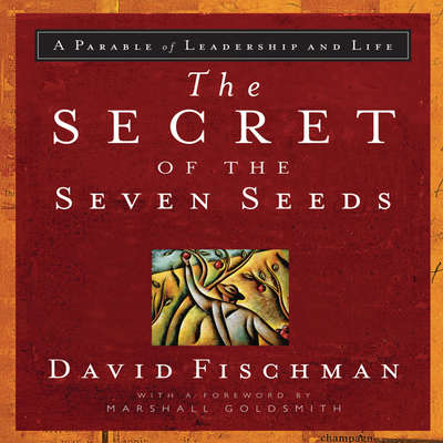 The Secret of the Seven Seeds: A Parable of Leadership and Life Audiobook, by David Fischman