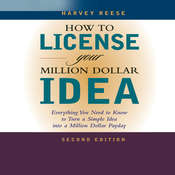 How to License Your Million Dollar Idea: Everything You Need to Know to Turn a Simple Idea Into a Million Dollar Payday, 2nd Edition, by Harvey Reese