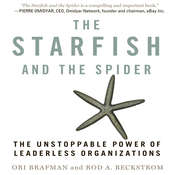 The Starfish and the Spider: The Unstoppable Power of Leaderless Organizations Audiobook, by Ori Brafman