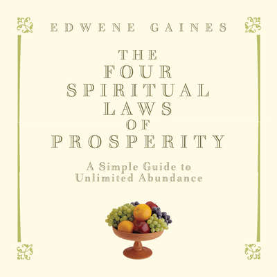 The Four Spiritual Laws of Prosperity: A Simple Guide to Unlimited Abundance Audiobook, by Edwene Gaines