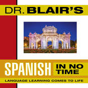 Dr. Blairs Spanish in No Time: The Revolutionary New Language Instruction Method Thats Proven to Work!, by Robert Blair