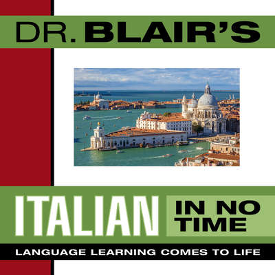 Dr. Blairs Italian in No Time: The Revolutionary New Language Instruction Method Thats Proven to Work! Audiobook, by Robert Blair