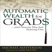Automatic Wealth for Grads: And Anyone Else Just Starting Out Audiobook, by Michael Masterson