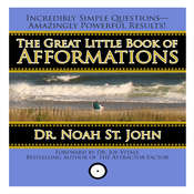 The Great Little Book of Afformations: Incredibly Simple Questions - Amazingly Powerful Results!, by Noah St. John