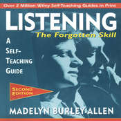 Listening: The Forgotten Skill: A Self-Teaching Guide, 2nd Edition, by Madelyn Burley-Allen