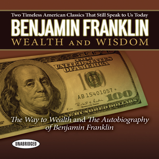 Printable Wealth and Wisdom: The Way to Wealth and The Autobiography of Benjamin Franklin: Two Timeless American Classics That Still Speak to Us Today Audiobook Cover Art
