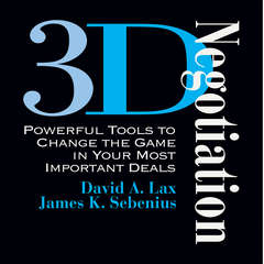3-D Negotiation: Powerful Tools for Changing the Game in Your Most Important Deals Audiobook, by James Sebenius, David A. Lax