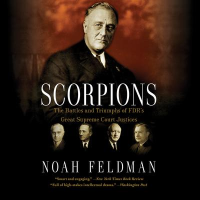 Scorpions: The Battles and Triumphs of FDRs Great Supreme Court Justices Audiobook, by