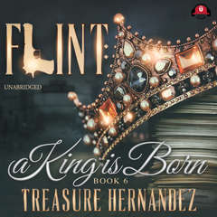 Flint, Book 6: A King Is Born Audiobook, by Treasure Hernandez