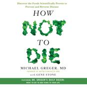 How Not to Die: Discover the Foods Scientifically Proven to Prevent and Reverse Disease Audiobook, by Michael Greger, M.D., FACLM