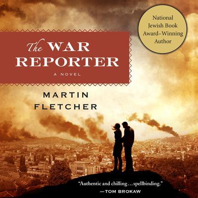 The War Reporter: A Novel Audiobook, by Martin Fletcher
