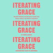 Iterating Grace: Heartfelt Wisdom and Disruptive Truths from Silicon Valleys Top Venture Capitalists, by Koons Crooks