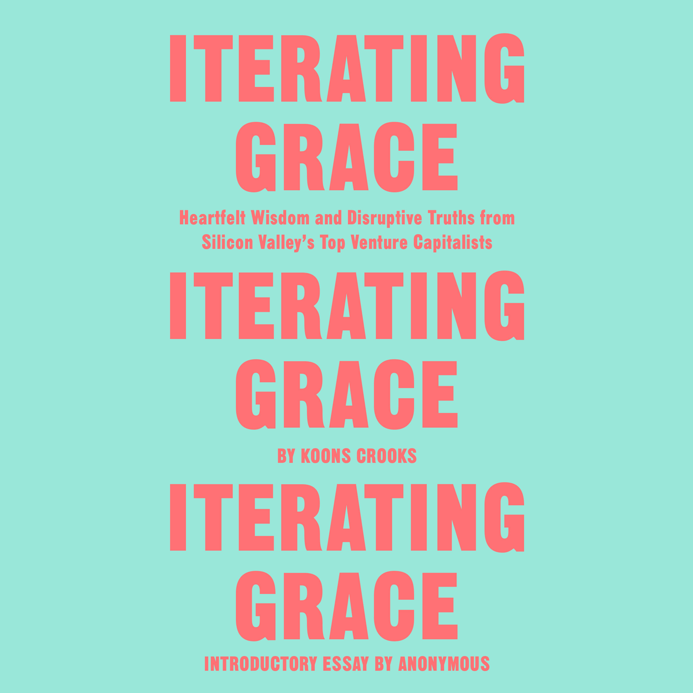 Printable Iterating Grace: Heartfelt Wisdom and Disruptive Truths from Silicon Valley's Top Venture Capitalists Audiobook Cover Art
