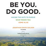 Be You. Do Good.: Having the Guts to Pursue What Makes You Come Alive Audiobook, by Jonathan Golden
