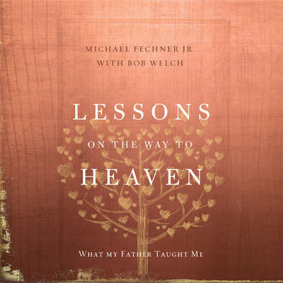 Lessons on the Way to Heaven: What My Father Taught Me Audiobook, by Michael Fechner