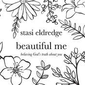 Beautiful Me: Believing Gods Truth About You, by Stasi Eldredge