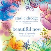 Beautiful Now: 90 Days of Experiencing Gods Dreams for You Audiobook, by Stasi Eldredge