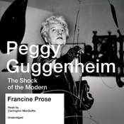 Peggy Guggenheim: The Shock of the Modern, by Francine Prose