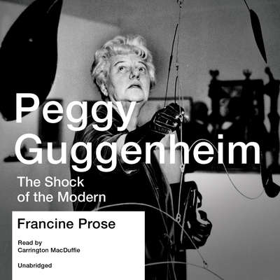 Peggy Guggenheim: The Shock of the Modern Audiobook, by Francine Prose
