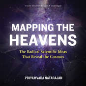 Mapping the Heavens: The Radical Scientific Ideas That Reveal the Cosmos Audiobook, by Priyamvada Natarajan