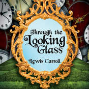Through the Looking Glass, by Lewis Carroll