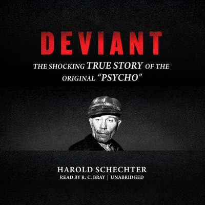 "Deviant: The Shocking True Story of the Original ""Psycho"" Audiobook, by Harold Schechter"