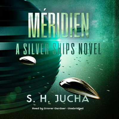 Méridien: A Silver Ships Novel Audiobook, by S. H.  Jucha