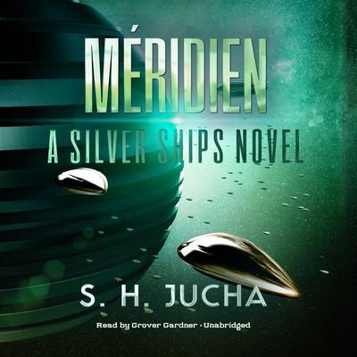 Méridien: A Silver Ships Novel Audiobook, by Scott H.  Jucha