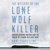The Mystery of the Lone Wolf Killer: Anders Behring Breivik and the Threat of Terror in Plain Sight Audiobook, by Unni Turrettini