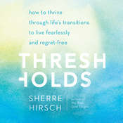 Thresholds: How to Thrive through Life's Transitions to Live Fearlessly, by Sherre Hirsch
