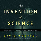 The Invention of Science: A New History of the Scientific Revolution, by David  Wootton