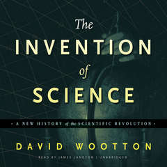 The Invention of Science: A New History of the Scientific Revolution Audiobook, by David  Wootton