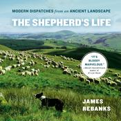The Shepherd's Life: Modern Dispatches from an Ancient Landscape, by James Rebanks