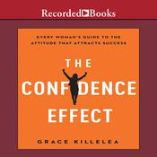 The Confidence Effect: Every Womans Guide to the Attitude That Attracts Success Audiobook, by Grace Killelea
