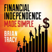 Financial Independence Made Simple Audiobook, by Brian Tracy