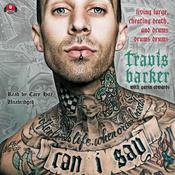 Can I Say: Living Large, Cheating Death, and Drums, Drums, Drums Audiobook, by Travis  Barker, Gavin Edwards