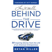 Larry H. Miller: Behind the Drive: 99 Inspiring Stories from the Life of an American Entrepreneur, by Bryan Miller