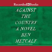 Against the Country: A Novel, by Ben Metcalf