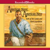American Slave, American Hero: York of the Lewis and Clark Expedition Audiobook, by Laurence Pringle