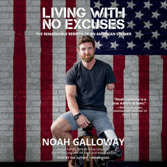 Living with No Excuses: The Remarkable Rebirth of an American Soldier Audiobook, by Noah Galloway