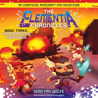 The Elementia Chronicles #3: Herobrines Message: An Unofficial Minecraft-Fan Adventure Audiobook, by Sean Fay Wolfe