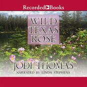 Wild Texas Rose Audiobook, by Jodi Thomas