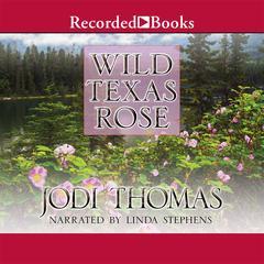 Wild Texas Rose Audiobook, by Jodi Thomas