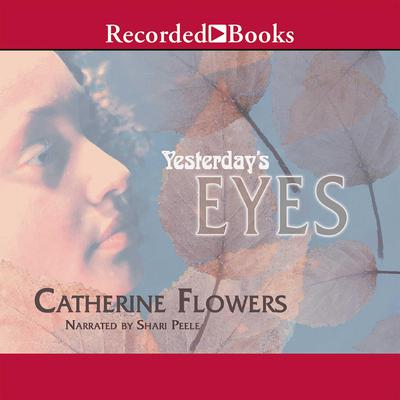 Yesterday's Eyes Audiobook, by Catherine Flowers