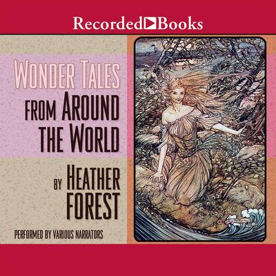 Wonder Tales from Around the World Audiobook, by Heather Forest