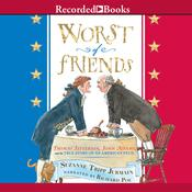 Worst of Friends: Thomas Jefferson, John Adams, and the True Story of an American Feud Audiobook, by Suzanne Tripp Jurmain