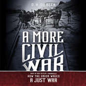 A More Civil War: How the Union Waged a Just War Audiobook, by D. H. Dilbeck