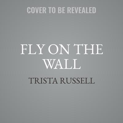 Fly on the Wall Audiobook, by Trista Russell