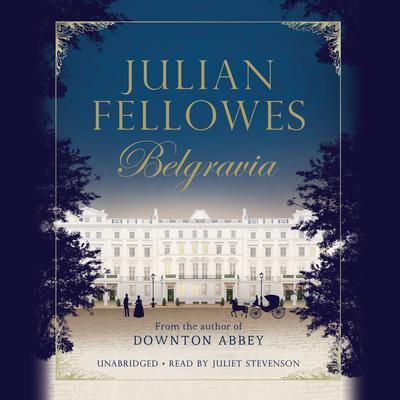 Julian Fellowes's Belgravia Audiobook, by Julian Fellowes