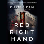 RED RIGHT HAND: A propulsive thriller in which a hero with nothing left to lose takes on a vast criminal conspiracy, by Chris Holm